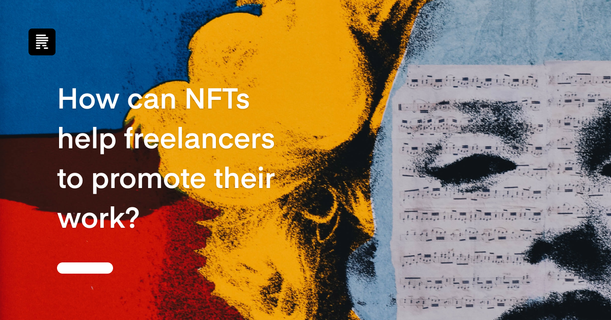 How Can NFTs Help Freelancers to Promote Their Work?